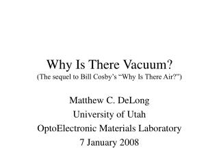 "Why Is There Vacuum? (The sequel to Bill Cosby's ""Why Is There Air?"")"