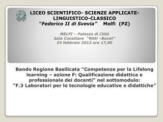 """LICEO SCIENTIFICO- SCIENZE APPLICATE- LINGUISTICO-CLASSICO """"Federico II di Svevia""""     Melfi  (PZ)"""