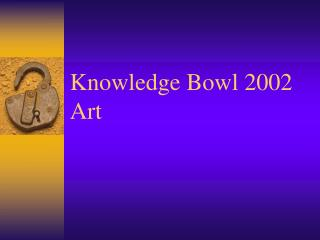 Knowledge Bowl 2002 Art