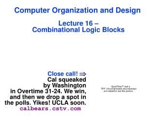 Computer Organization and Design  Lecture 16 –   Combinational Logic Blocks
