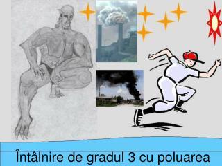 Întâlnire de gradul 3 cu poluarea
