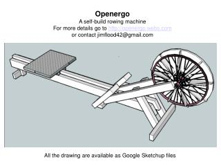 Openergo A self-build rowing machine For more details go to  openergo.webs