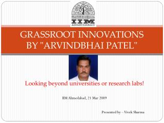 "GRASSROOT INNOVATIONS BY ""ARVINDBHAI PATEL"""