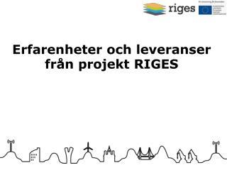 Erfarenheter  och leveranser från  projekt RIGES