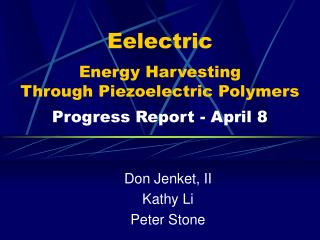 Eelectric Energy Harvesting  Through Piezoelectric Polymers Progress Report - April 8