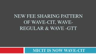 New FEE Sharing pattern of WAVE-CIT, Wave-regular & WAVE -gtt