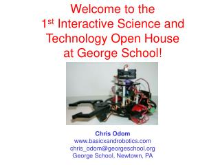 Welcome to the 1 st  Interactive Science and Technology Open House at George School!