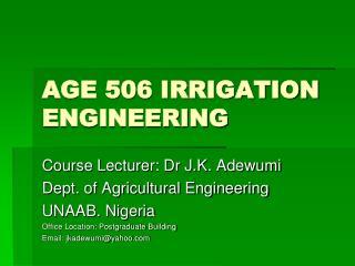 AGE 506 IRRIGATION ENGINEERING