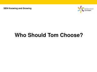 Who Should Tom Choose?