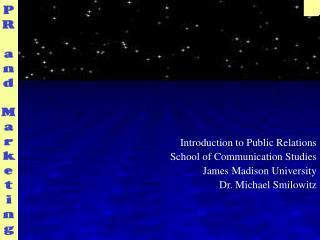 Introduction to Public Relations School of Communication Studies James Madison University