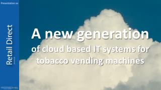 A new generation of cloud based IT systems for  tobacco vending machines