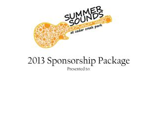 2013 Sponsorship Package Presented to: