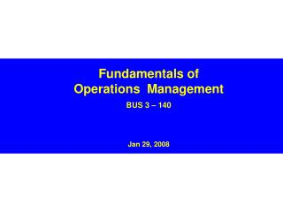 Fundamentals of Operations  Management BUS 3 – 140 Jan 29, 2008