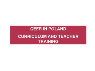 CEFR IN POLAND CURRICULUM AND TEACHER TRAINING