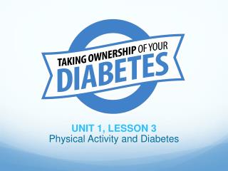 UNIT 1, LESSON 3 Physical Activity and Diabetes