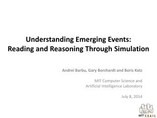 Understanding Emerging Events: Reading and Reasoning  T hrough  S imulation