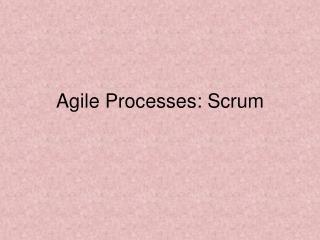 Agile Processes: Scrum