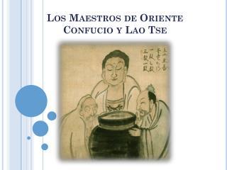 Los Maestros de Oriente Confucio y Lao  Tse