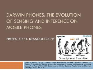 Darwin Phones: The Evolution of Sensing and Inference on Mobile Phones Presented By: Brandon Ochs