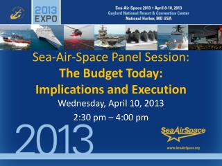 Sea-Air-Space Panel Session: The Budget Today:  Implications and Execution