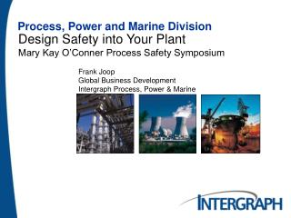 Design Safety into Your Plant Mary Kay O'Conner Process Safety Symposium
