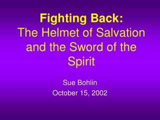 Fighting Back: The Helmet of Salvation and the Sword of the Spirit