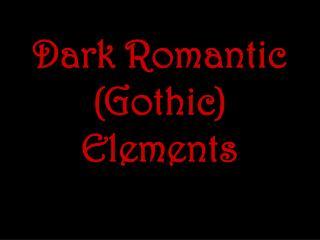 Dark Romantic (Gothic) Elements