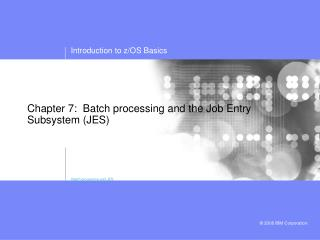 Chapter 7:  Batch processing and the Job Entry Subsystem (JES)