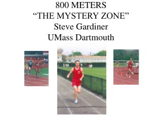"800 METERS ""THE MYSTERY ZONE"" Steve Gardiner UMass Dartmouth"