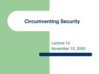 Circumventing Security