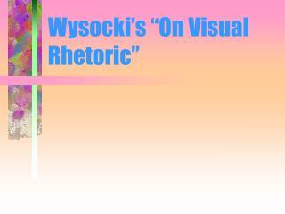 Wysocki s  On Visual Rhetoric