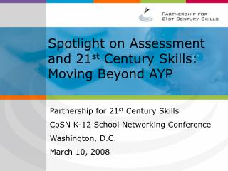 Spotlight on Assessment and 21 st  Century Skills: Moving Beyond AYP