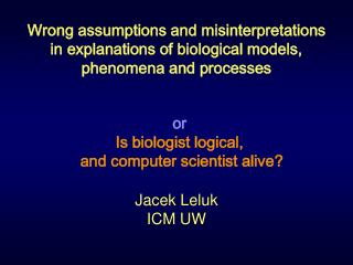or Is biologist logical,  a nd computer scientist alive ?