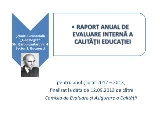 pentru anul şcolar  201 2 –  201 3 , finalizat  la  data de  1 2 .09.201 3 de către