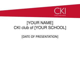 [YOUR NAME] CKI club of [YOUR SCHOOL]