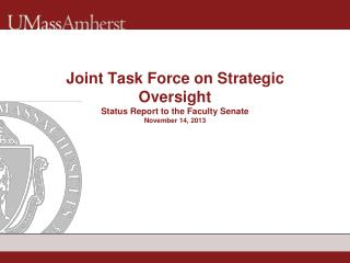 Joint Task Force on Strategic Oversight Status Report to the Faculty Senate November 14, 2013
