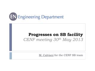 Progresses on SB facility CENF meeting 30 th  May 2013