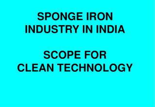 SPONGE IRON INDUSTRY IN INDIA SCOPE FOR CLEAN TECHNOLOGY