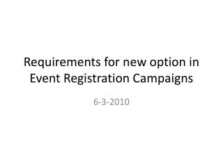 Requirements for new option in Event Registration Campaigns