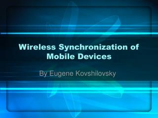 Wireless Synchronization of Mobile Devices