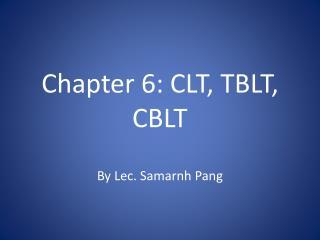 Chapter 6: CLT, TBLT, CBLT