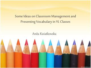 Some Ideas on Classroom Management and Presenting Vocabulary in YL Classes