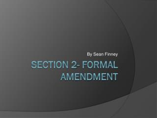 Section 2- Formal Amendment