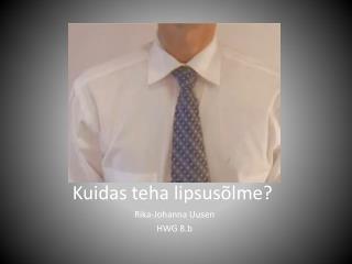 Kuidas teha lipsusõlme? Kuidas teha lipsusõlme? Kuidas teha lipsusõlme?