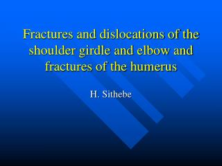 Fractures and dislocations of the shoulder girdle and elbow and fractures of the humerus
