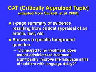 CAT Critically Appraised Topic adapted from Sackett, et al. 2000
