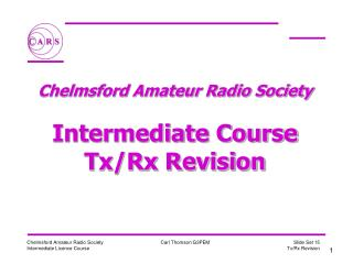 Chelmsford Amateur Radio Society  Intermediate Course Tx/Rx Revision