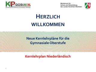 Neue Kernlehrpläne für die  Gymnasiale Oberstufe  Kernlehrplan Niederländisch