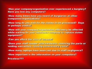 Has your company/organization ever experienced a burglary?  Have you lost any computers?