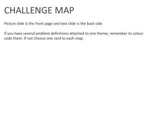 CHALLENGE MAP Picture slide is the front page and  text  slide is the back side